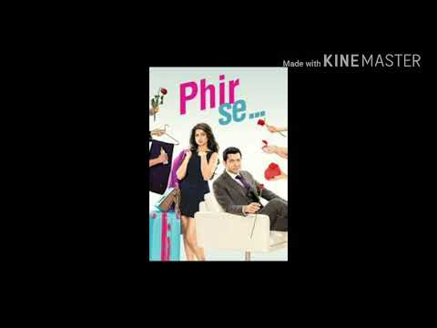 Phir se (2018) mp3 songs by Shreya Ghoshal and Arjit Singh....new song of movie phir se
