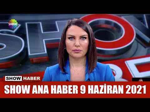 Show Ana Haber 9 Haziran 2021