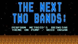 The Next Two Bands: Plays Metroid (Reed/Pump Organ)
