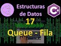 Queue, Fila/Cola- 17 - Estructuras de Datos en C#