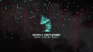 Infected Mushroom - Deeply Disturbed (Eden Shalev Remix)