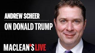 Andrew Scheer on dealing with Donald Trump: