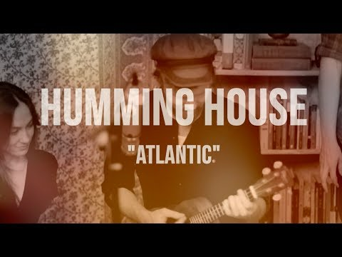Humming House - Atlantic - The Parlor Sessions