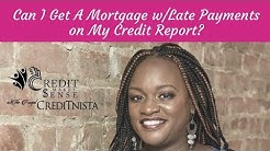 """Can I Get A Mortgage with Late Payments on My Credit Report?"""