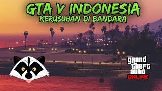 GTA V INDONESIA - KERUSUHAN DI BANDARA