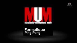 Formatique - Ping Pong -  MUM   Manchester Underground Music