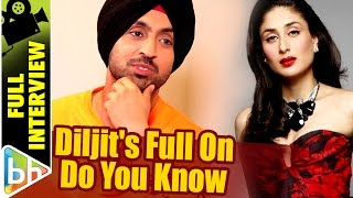 Diljit Dosanjh | Do You Know | Full Interview | Shah Rukh Khan | Ranbir Kapoor | Kareena Kapoor Khan