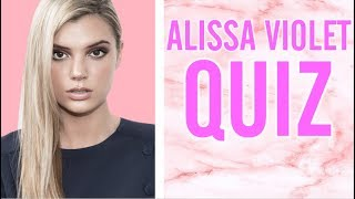 HOW WELL DO YOU KNOW ALISSA VIOLET?
