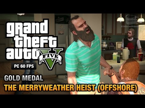 GTA 5 PC - Mission #32 - The Merryweather Heist (Offshore) [Gold Medal Guide - 1080p 60fps]