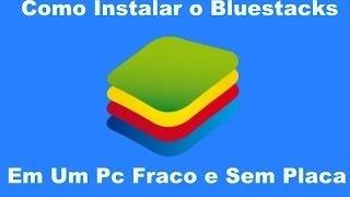 Como Instalar o BlueStacks Em Qualquer PC Fraco e Sem Placa de video (FUNCIONANDO 2016)