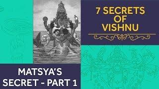 Matsya's Secret Part - 1 | 7 Secrets of Vishnu
