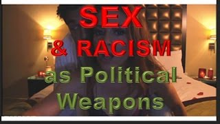 Sex & Racism As Political Weapons
