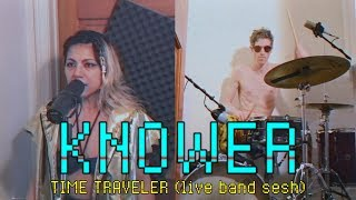 Time Traveler (Live Band sesh) - KNOWER