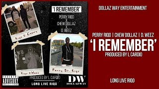 Perry Riqo ft. Chew Dollaz & D. Weez - I Remember (prod. by @CardiBeatz)