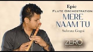 Mere Naam Tu | ZERO | Epic Flute Instrumental | Subrata Gogoi