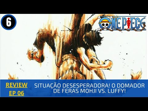 """REVIEW: One Piece 1x06 - """"Situação Desesperadora! O Domador de Feras Mohji vs. Luffy!"""""""
