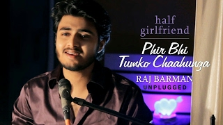 Phir Bhi Tumko Chahunga | Half Girlfriend | Unplugged Cover by Raj Barman | Arijit Singh