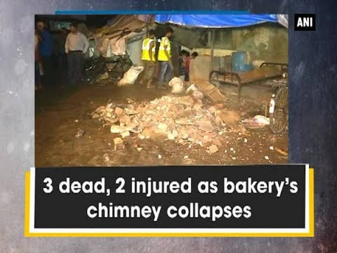 3 dead, 2 injured as bakery's chimney collapses - ANI News