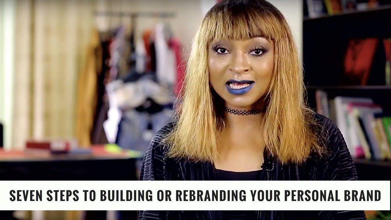 7 Steps To Building Or Rebranding Your Personal Brand