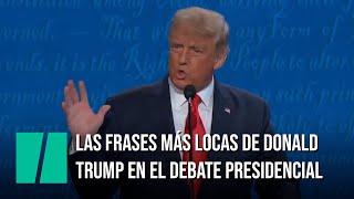 Las frases más locas de Donald Trump en el último debate con Biden