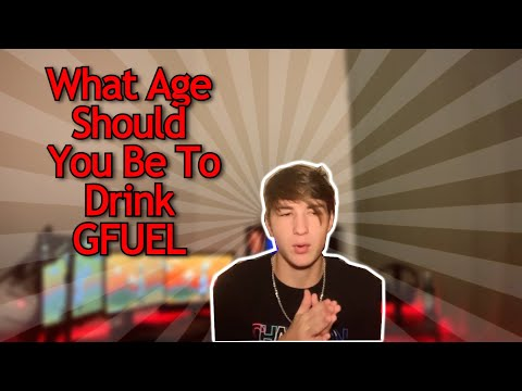 What Age Should You Be To Drink GFUEL *UPDATED*