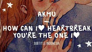 [indosub] How Can I Love The Heartbreak, You're The One I Love – AKMU (악동뮤지션) | sub indo | lilnghtmr