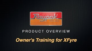 Raypak® Owner's Training for XFyre (Product Overview)