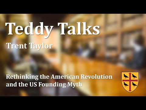 Teddy Talks: Rethinking the American Revolution and the US Founding Myth - Trent Taylor