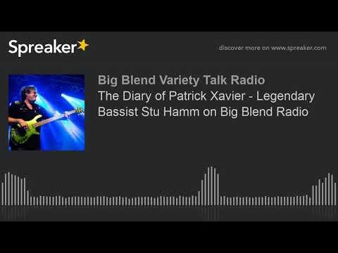 The Diary of Patrick Xavier - Legendary Bassist Stu Hamm on Big Blend Radio