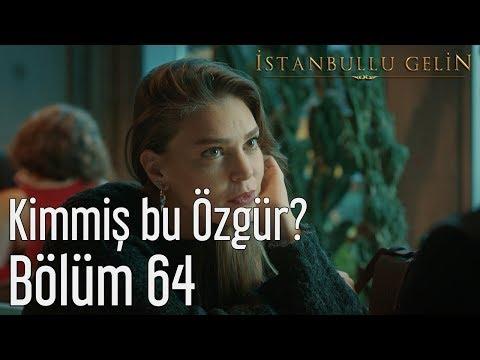 İstanbullu Gelin 64. Bölüm - Kimmiş Bu Özgür?