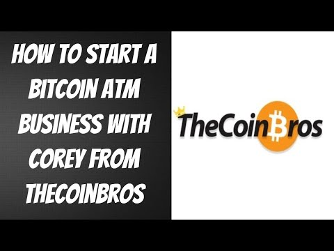 How To Start A Bitcoin ATM Business With Corey From TheCoinBros