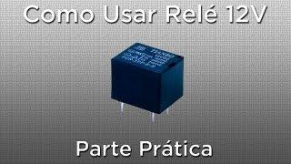 Como usar um relé 12V NA + NF 5 pinos ? Parte Prática