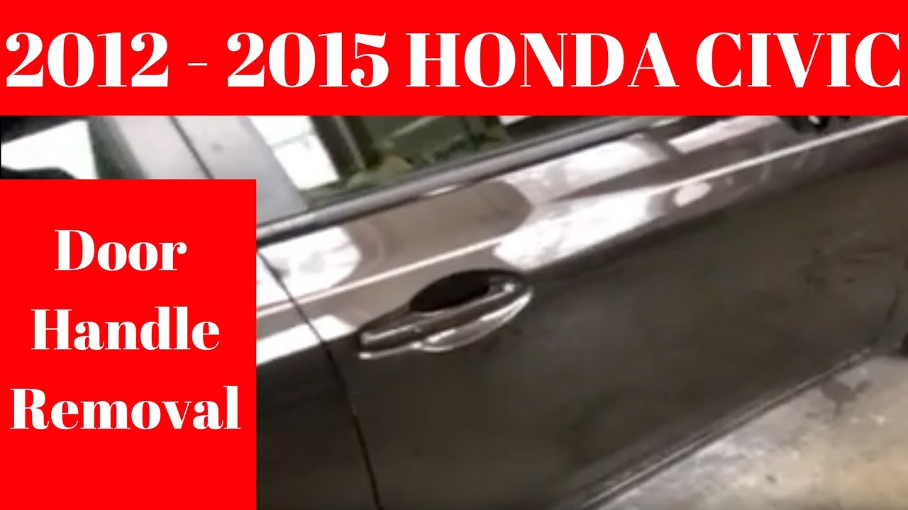 2012 2013 2014 2015 Honda Civic How To Remove Door Handle Removal Replace Take Off Out Youtube