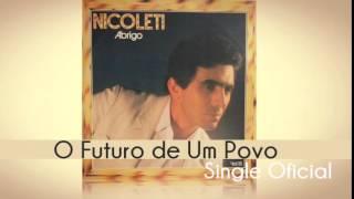 Baixar Nicoleti - O Futuro de Um Povo (Single Oficial) Cd Abrigo 1984