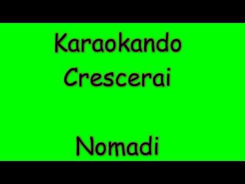 Karaoke Italiano - Crescerai - Nomadi ( Testo )