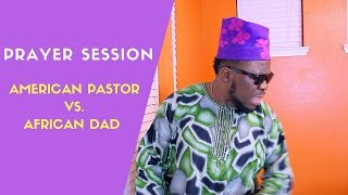 Prayer Session American Pastor vs African Dad Elder Jeremiah
