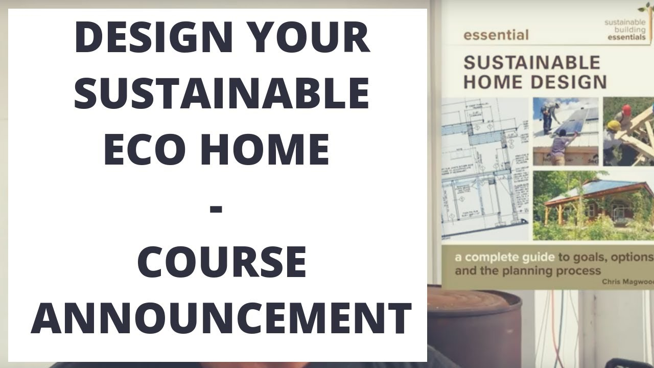 Design Your Sustainable Eco Home   Course Announcement