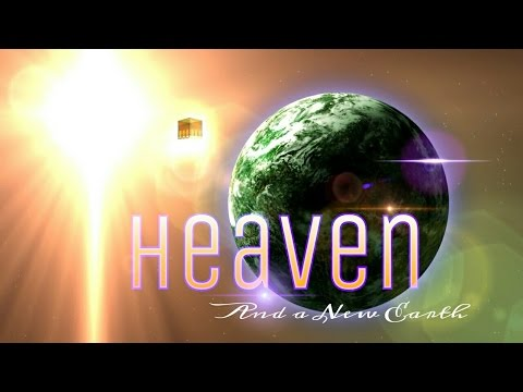 New Heaven and New Earth- The End of this World is the beginning of Eternity