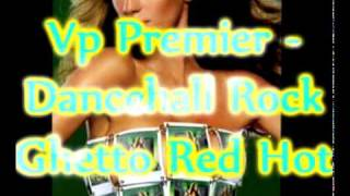 Vp Premier - Ghetto Red Hot Remix - Super Cat - Dancehall Rock