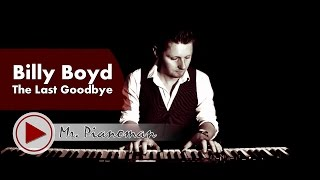 Billy Boyd - The Last Goodbye (Piano Cover by Mr. Pianoman)