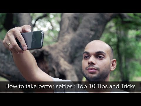 How to take better selfies : Top 10 Tips and Tricks