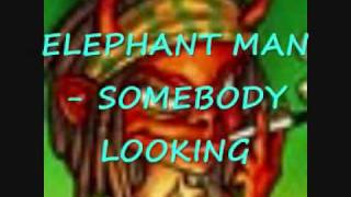 (DUN DEM RIDDIM) ELEPHANT MAN - SOMEBODY LOOKING.wmv