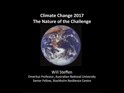 Climate Change 2017: The Nature of the Challenge: Prof Will Steffen (August 2017)