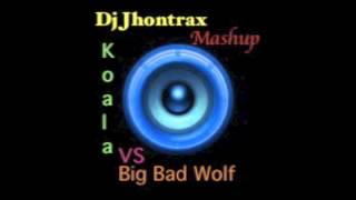 Big Bad Wolf  vs Koala - Dj Jhontrax  Mashup
