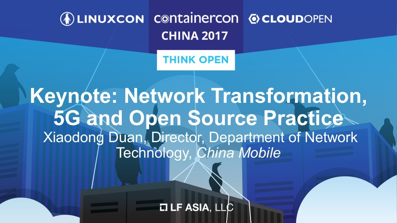 Keynote: Network Transformation, 5G and Open Source Practice - Xiaodong Duan