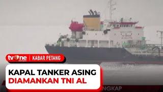 Kapal Tanker Asing Bermuatan Minyak Mentah Ditangkap TNI AL   Kabar Petang tvOne