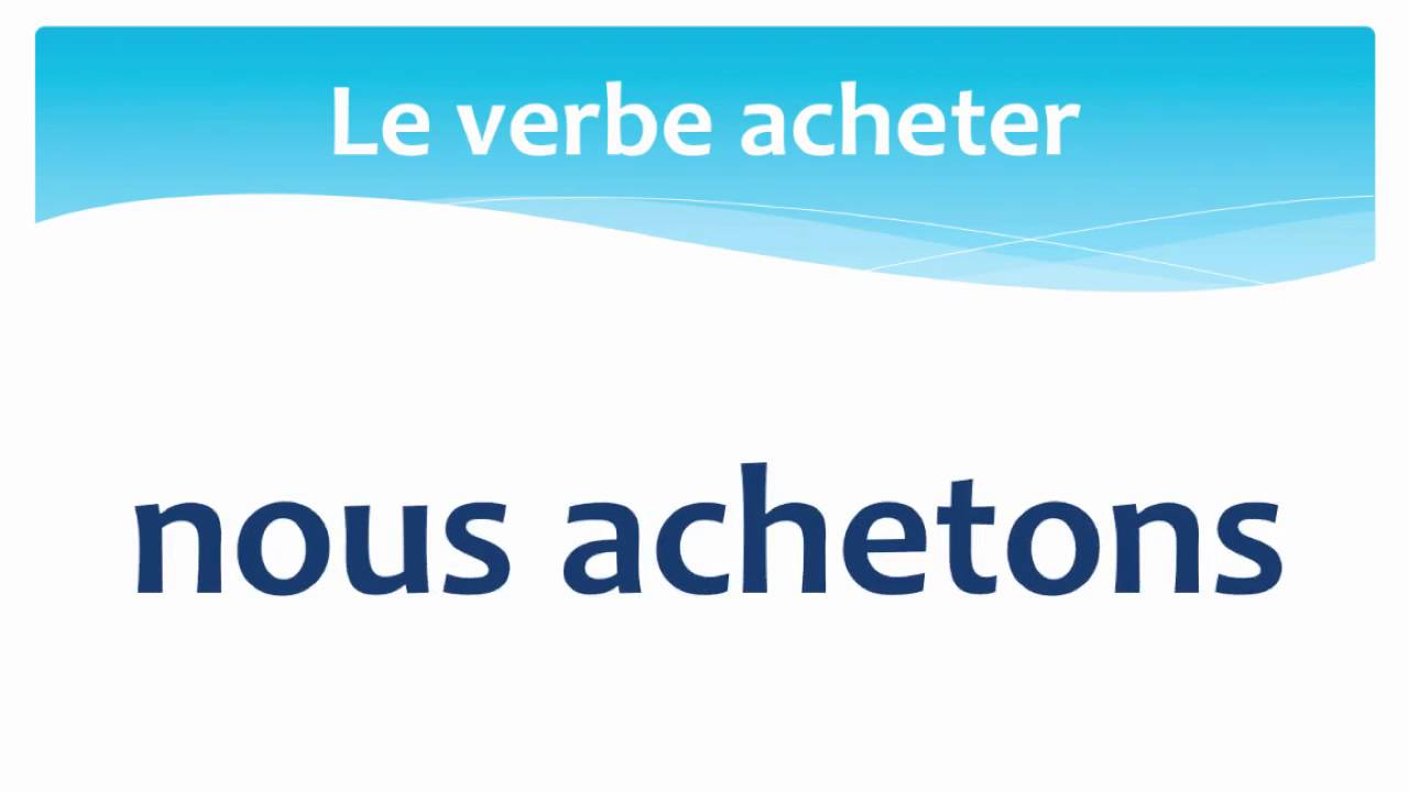 The Verb To Buy In French Present Tense Le Verbe Acheter En Francais Au Present Youtube