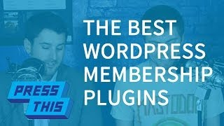 What is the Best WordPress Membership Plugin? - PressThis