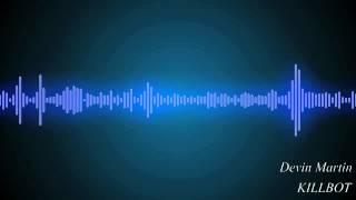 Repeat youtube video Devin Martin - KILLBOT