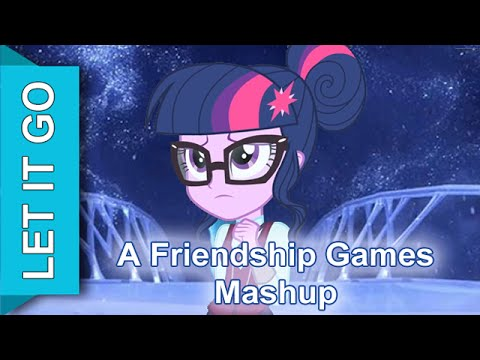 Friendship Games Mashup: Let It Go